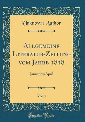 Allgemeine Literatur-Zeitung vom Jahre 1818, Vol. 1