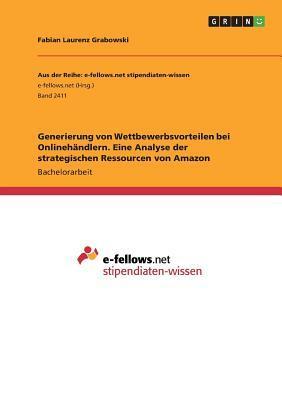 Generierung von Wettbewerbsvorteilen bei Onlinehändlern. Eine Analyse der strategischen Ressourcen von Amazon