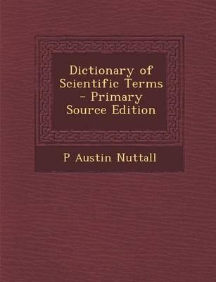Dictionary of Scientific Terms - Primary Source Edition