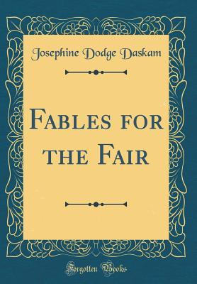 Fables for the Fair (Classic Reprint)