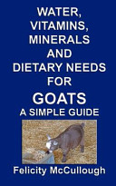 Water, Vitamins, Minerals and Dietary Needs for Goats a Simple Guide