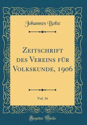 Zeitschrift des Vereins für Volkskunde, 1906, Vol. 16 (Classic Reprint)