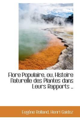 Flore Populaire, Ou, Histoire Naturelle Des Plantes Dans Leurs Rapports .