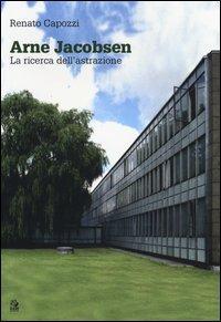 Arne Jacobsen. La ricerca dell'astrazione. Ediz. illustrata
