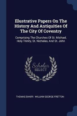 Illustrative Papers on the History and Antiquities of the City of Coventry