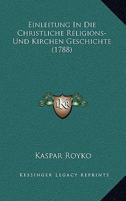 Einleitung in Die Christliche Religions- Und Kirchen Geschichte (1788)