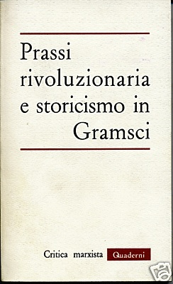 Prassi rivoluzionaria e storicismo in Gramsci