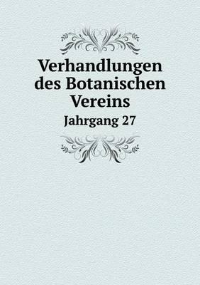 Verhandlungen Des Botanischen Vereins Jahrgang 27