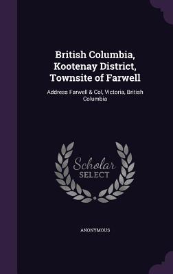 British Columbia, Kootenay District, Townsite of Farwell