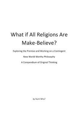 What If All Religions Are Make Believe?