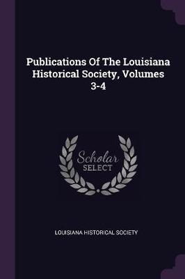Publications of the Louisiana Historical Society, Volumes 3-4