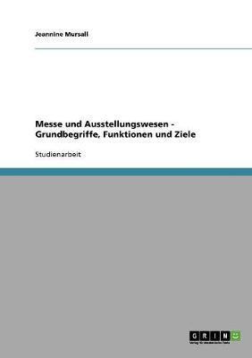 Messe und Ausstellungswesen - Grundbegriffe, Funktionen und Ziele