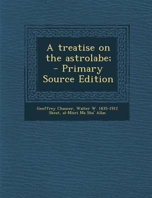A Treatise on the Astrolabe; - Primary Source Edition