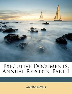 Executive Documents, Annual Reports, Part 1