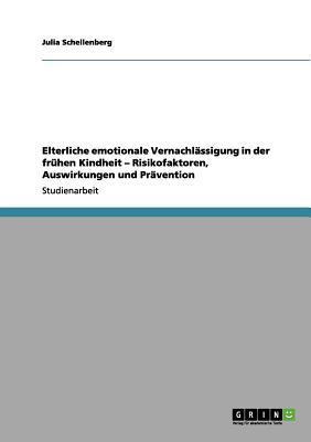 Elterliche emotionale Vernachlässigung in der frühen Kindheit - Risikofaktoren, Auswirkungen und Prävention