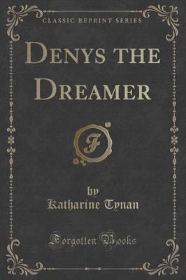 Denys the Dreamer (Classic Reprint)