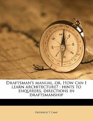 Draftsman's Manual, Or, How Can I Learn Architecture?
