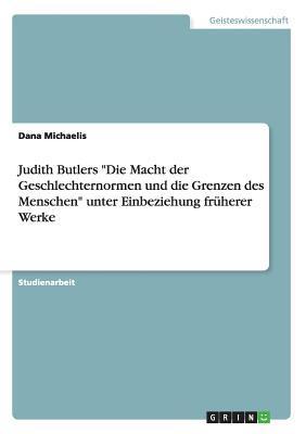 """Judith Butlers """"Die Macht der Geschlechternormen und die Grenzen des Menschen"""" unter Einbeziehung früherer Werke"""