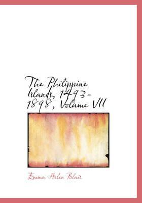 The Philippine Islands, 1493-1898, Volume VII