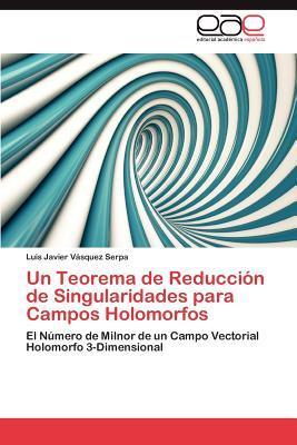 Un Teorema de Reducción de Singularidades para Campos Holomorfos