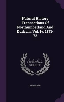 Natural History Transactions of Northumberland and Durham. Vol. IV. 1871-72