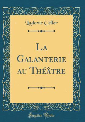 La Galanterie au Théâtre (Classic Reprint)