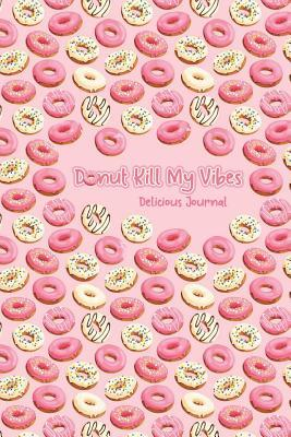 Donut Kill My Vibes Delicious Journal