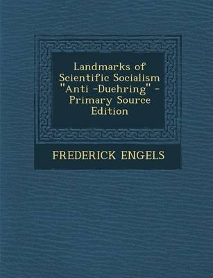 Landmarks of Scientific Socialism Anti -Duehring - Primary Source Edition