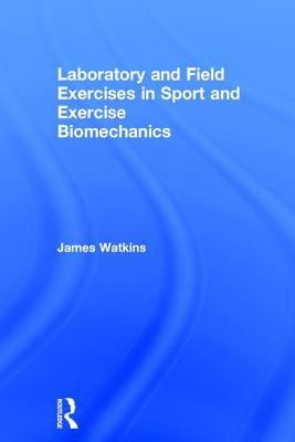 Laboratory and Field Exercises in Sport and Exercise Biomechanics