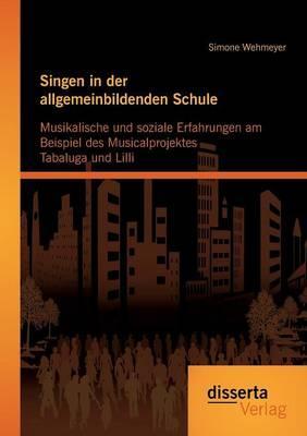 Singen in der allgemeinbildenden Schule - Musikalische und soziale Erfahrungen am Beispiel des Musicalprojektes Tabaluga und Lilli