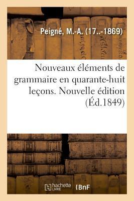 Nouveaux Elements de Grammaire en Quarante-Huit Lecons. Nouvelle Édition