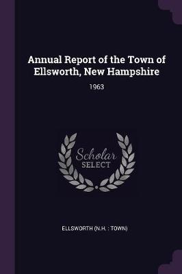 Annual Report of the Town of Ellsworth, New Hampshire