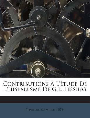 Contributions A L'Etude de L'Hispanisme de G.E. Lessing