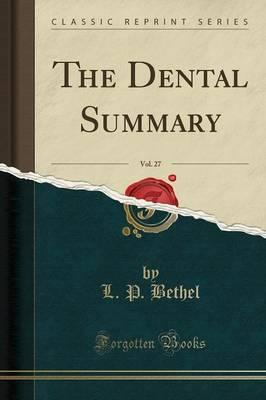 The Dental Summary, Vol. 27 (Classic Reprint)