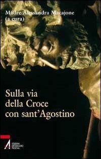 Sulla via della croce con sant'Agostino