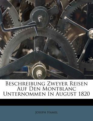Beschreibung Zweyer Reisen Auf Den Montblanc Unternommen in August 1820
