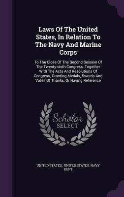 Laws of the United States, in Relation to the Navy and Marine Corps