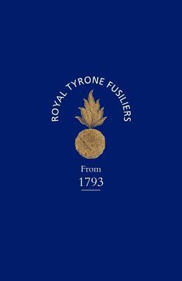 Historical Record of the 2nd (Now 80th), or Royal Tyrone Fusilier Regiment of Militia, from the Embodiment in 1793 to the Present Time, 1872