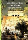 Les cités perdues des Mayas