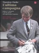 L' ultima campagna. Robert F. Kennedy e gli 82 giorni che ispirarono l'America
