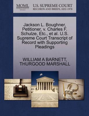 Jackson L. Boughner, Petitioner, V. Charles F. Schulze, Etc, et al. U.S. Supreme Court Transcript of Record with Supporting Pleadings