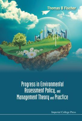Progress in Environmental Assessment Policy, and Management Theory and Practice