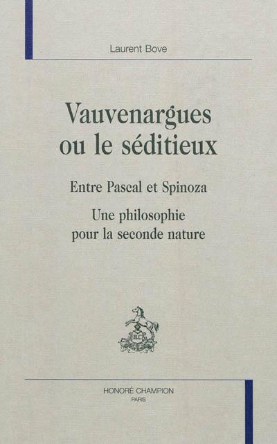 Vauvenargues ou Le séditieux: entre Pascal et Spinoza