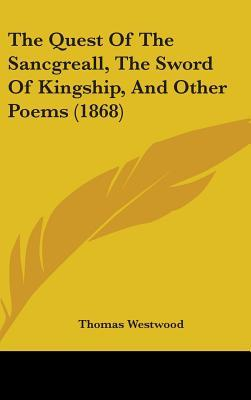 The Quest of the Sancgreall, the Sword of Kingship, and Other Poems (1868)