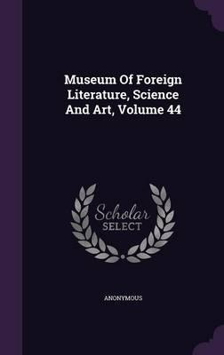 Museum of Foreign Literature, Science and Art, Volume 44