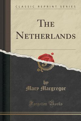 The Netherlands (Classic Reprint)