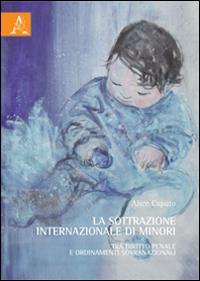 La sottrazione internazionale di minori. Tra diritto penale e ordinamenti sovranazionali