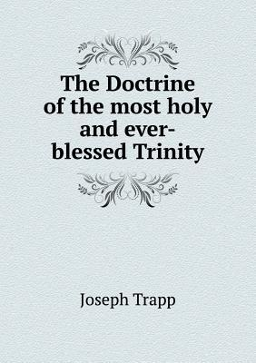 The Doctrine of the Most Holy and Ever-Blessed Trinity
