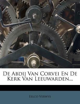 de Abdij Van Corvei En de Kerk Van Leeuwarden.