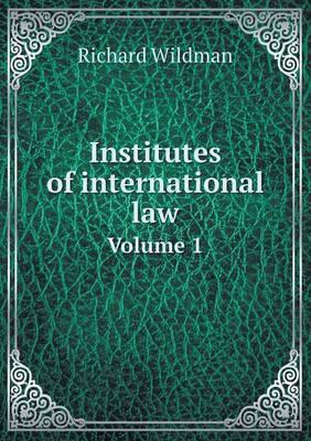 Institutes of International Law Volume 1